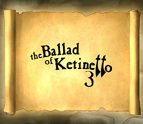The Ballad of Ketinetto 3 !!!