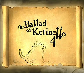 The Ballad of Ketinetto 4 !!!