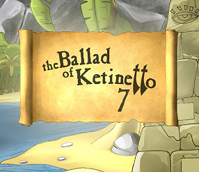 The Ballad of Ketinetto 7 !!!