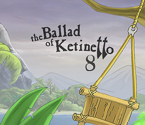 The ballad of Ketinetto 8