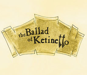 The ballad of Ketinetto