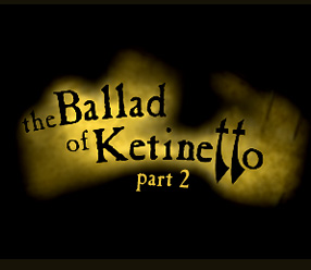 The Ballad of Ketinetto 2