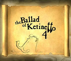 The Ballad of Ketinetto 4 !!!